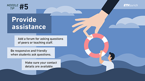 Provide assistance. Add a forum for asking questions of peers or teaching staff. Be responsive and friendly when students ask questions. Make sure your contact details are available.