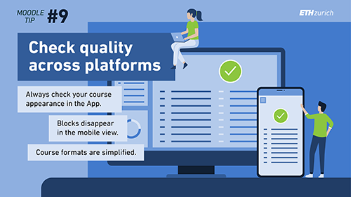 Check quality across platforms. Always check your course appearance in the App. Blocks disappear in the mobile view. Course formats are simplified.
